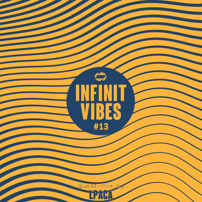 INFINIT Vibes 13 guest-mix by LPACA