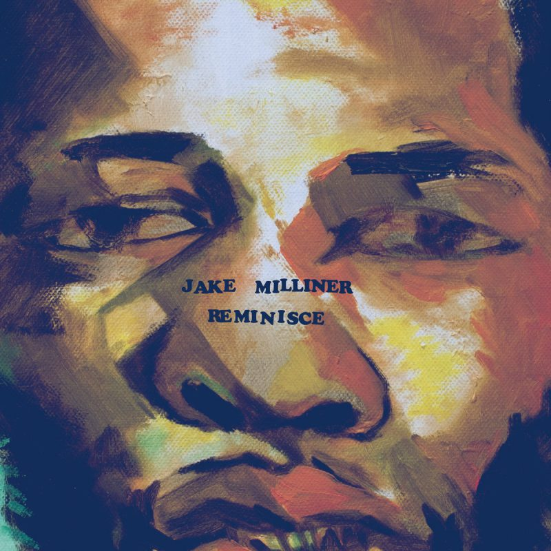 Jake Milliner - Reminisce Stream