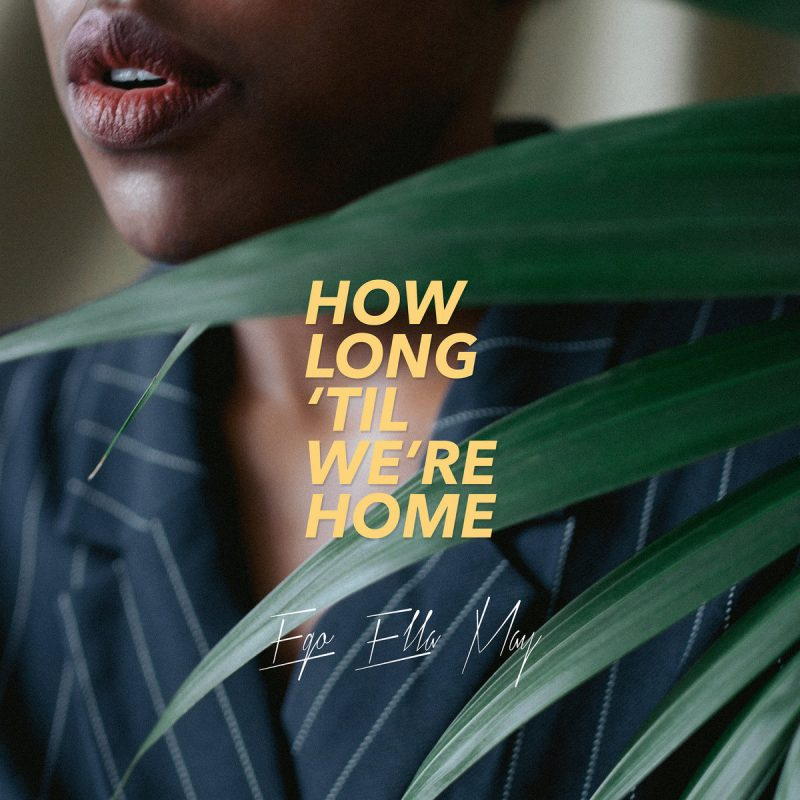 "Ego Ella May shares new single ""How Long 'Til We're Home"""