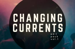 "Changing Currents delivers pure heat on ""Edit Pack Vol​.​1"""