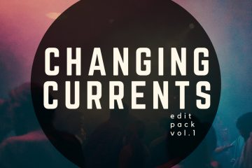 """Changing Currents delivers pure heat on """"Edit Pack Vol.1"""""""