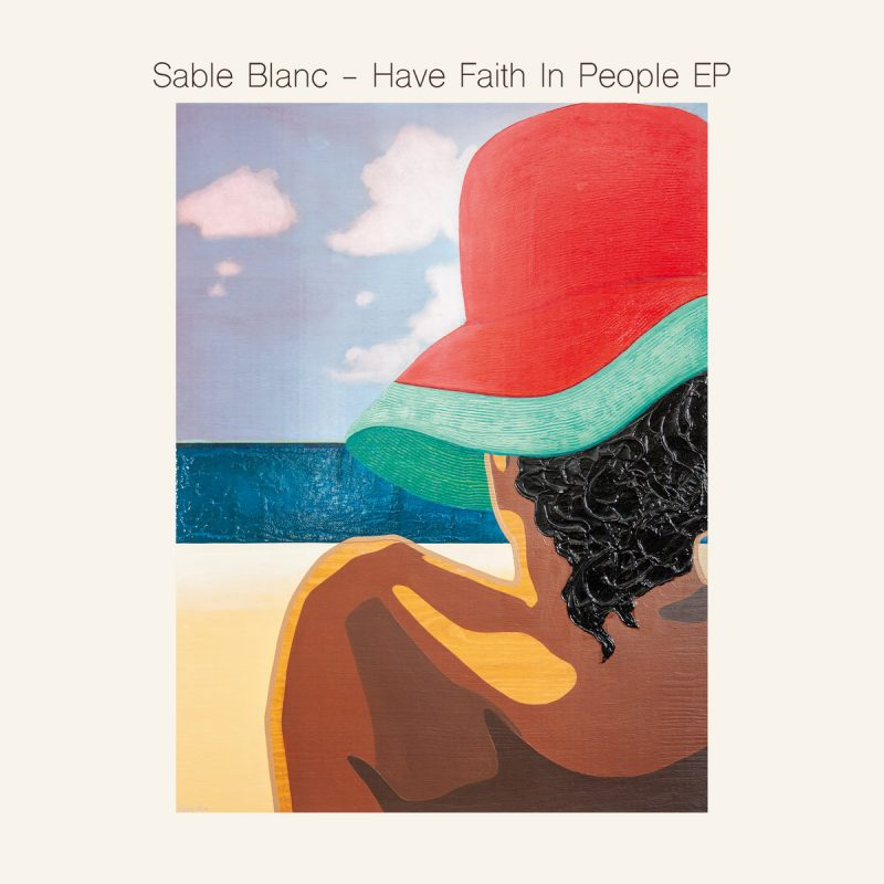 Sable Blanc - Have Faith In People EP (EP Stream)