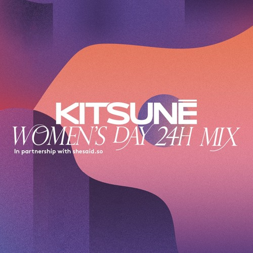 Kitsuné Musique Women's Day 24h Mix in partnership with shesaid.so